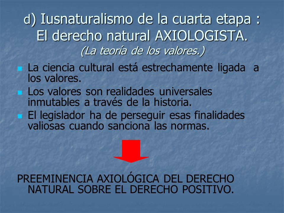 d) Iusnaturalismo de la cuarta etapa : El derecho natural AXIOLOGISTA