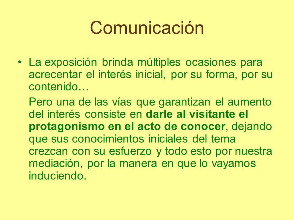 Comunicación La exposición brinda múltiples ocasiones para acrecentar el interés inicial, por su forma, por su contenido…