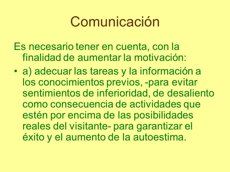 Comunicación Es necesario tener en cuenta, con la finalidad de aumentar la motivación: