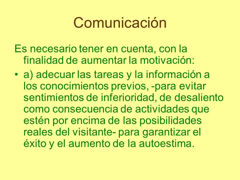 ComunicaciónEs necesario tener en cuenta, con la finalidad de aumentar la motivación: