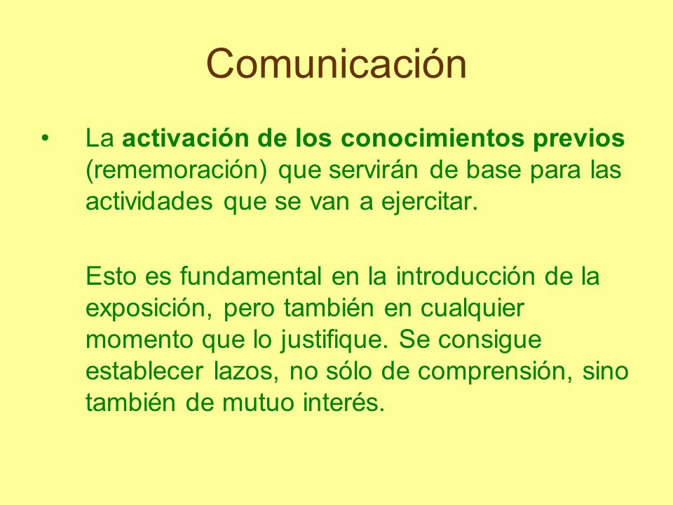 Comunicación La activación de los conocimientos previos (rememoración) que servirán de base para las actividades que se van a ejercitar.