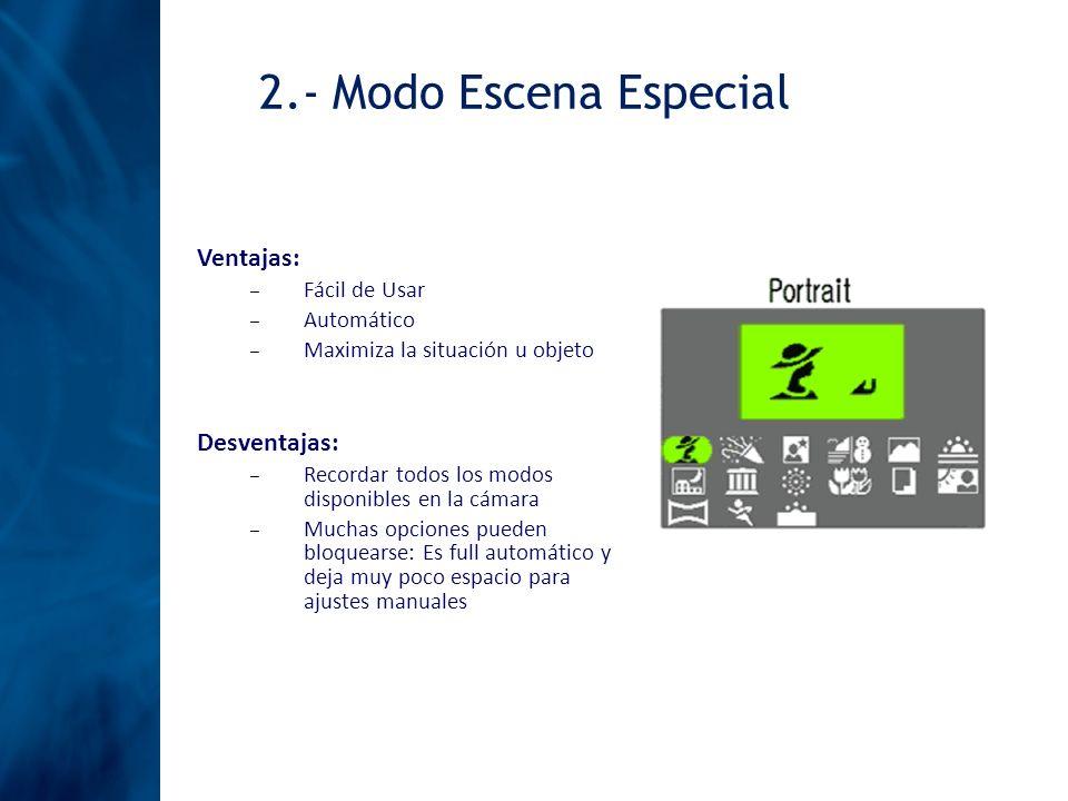 2.- Modo Escena Especial Ventajas: Desventajas: Fácil de Usar