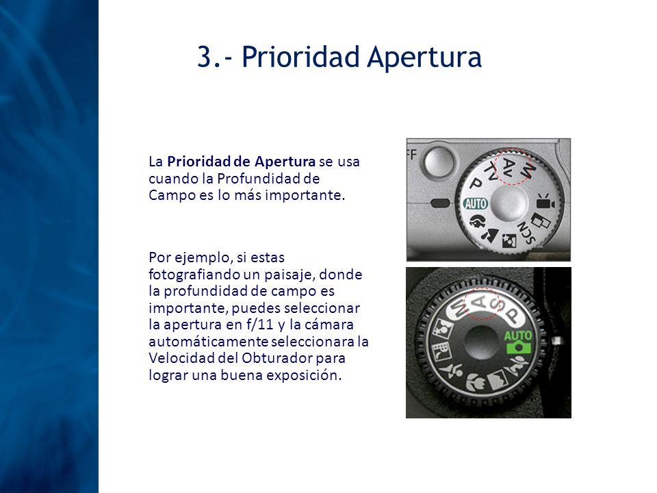 3.- Prioridad AperturaLa Prioridad de Apertura se usa cuando la Profundidad de Campo es lo más importante.