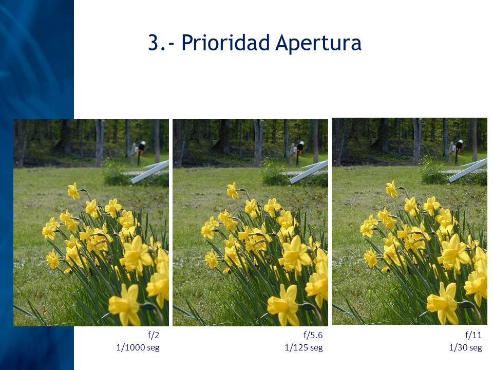 3.- Prioridad Apertura f/2 1/1000 seg f/5.6 1/125 seg f/11 1/30 seg