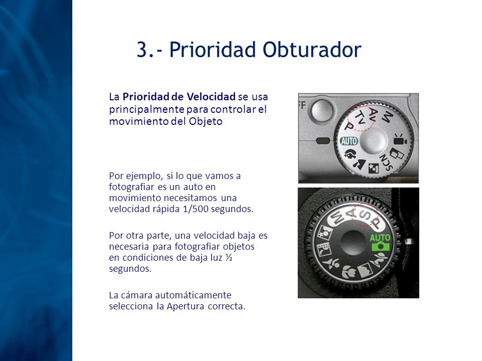 3.- Prioridad Obturador La Prioridad de Velocidad se usa principalmente para controlar el movimiento del Objeto.