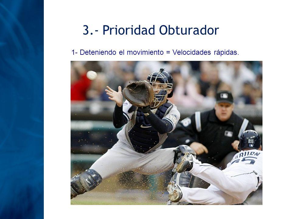 3.- Prioridad Obturador 1- Deteniendo el movimiento = Velocidades rápidas.