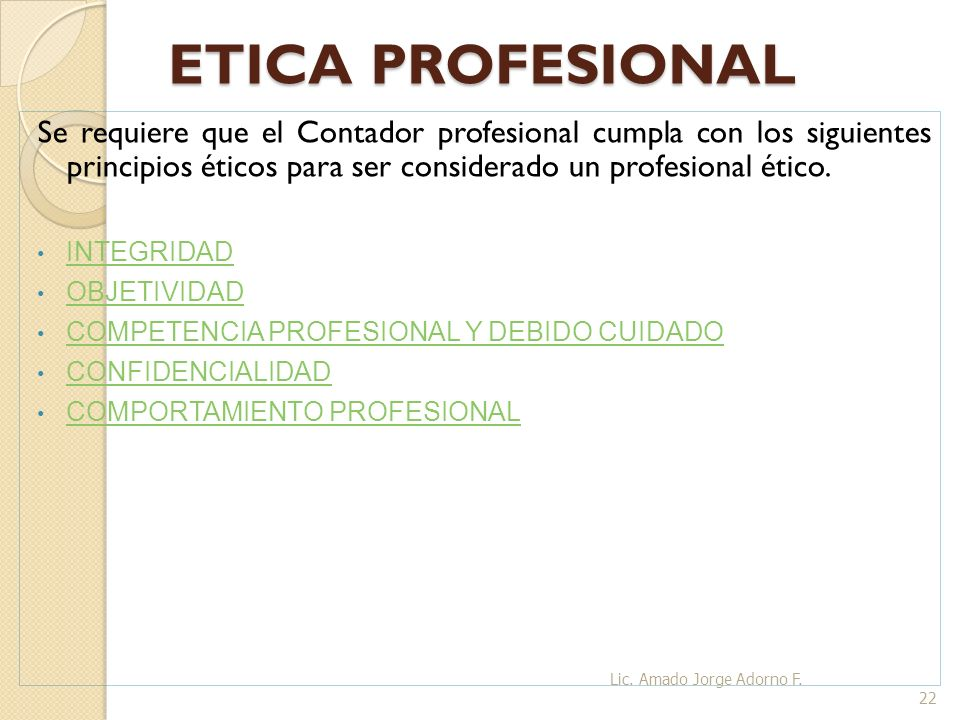 ETICA PROFESIONALSe requiere que el Contador profesional cumpla con los siguientes principios éticos para ser considerado un profesional ético.