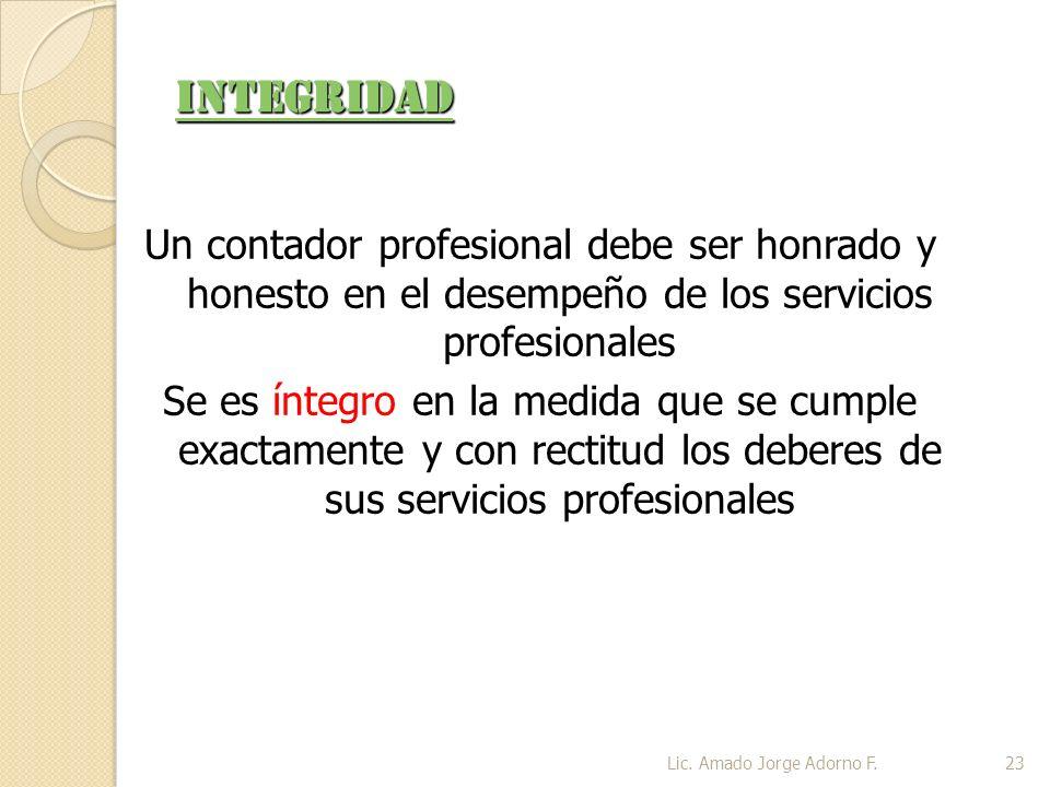 INTEGRIDAD Un contador profesional debe ser honrado y honesto en el desempeño de los servicios profesionales.