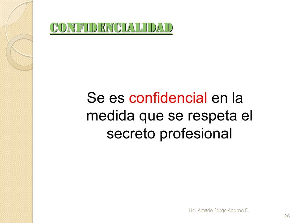 Se es confidencial en la medida que se respeta el secreto profesional