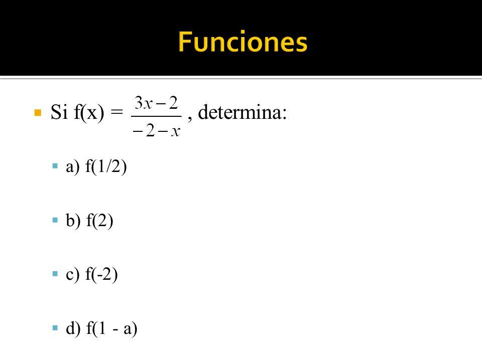 Funciones Si f(x) = , determina: a) f(1/2) b) f(2) c) f(-2)