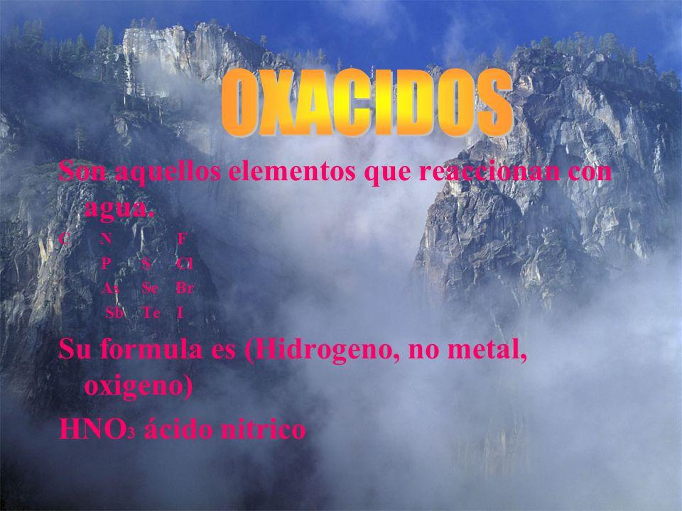 OXACIDOS Son aquellos elementos que reaccionan con agua.