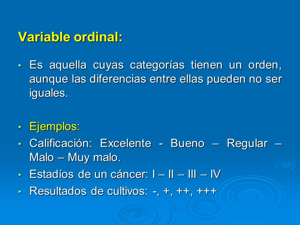 Variable ordinal:Es aquella cuyas categorías tienen un orden, aunque las diferencias entre ellas pueden no ser iguales.