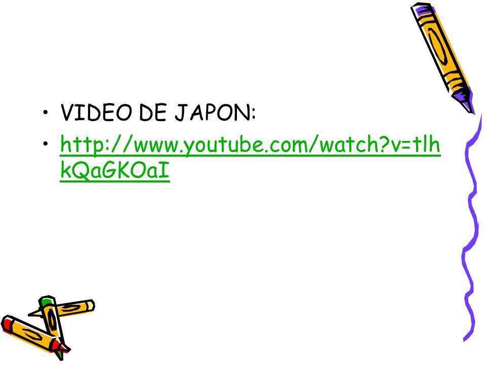 VIDEO DE JAPON: http://www.youtube.com/watch v=tlhkQaGKOaI