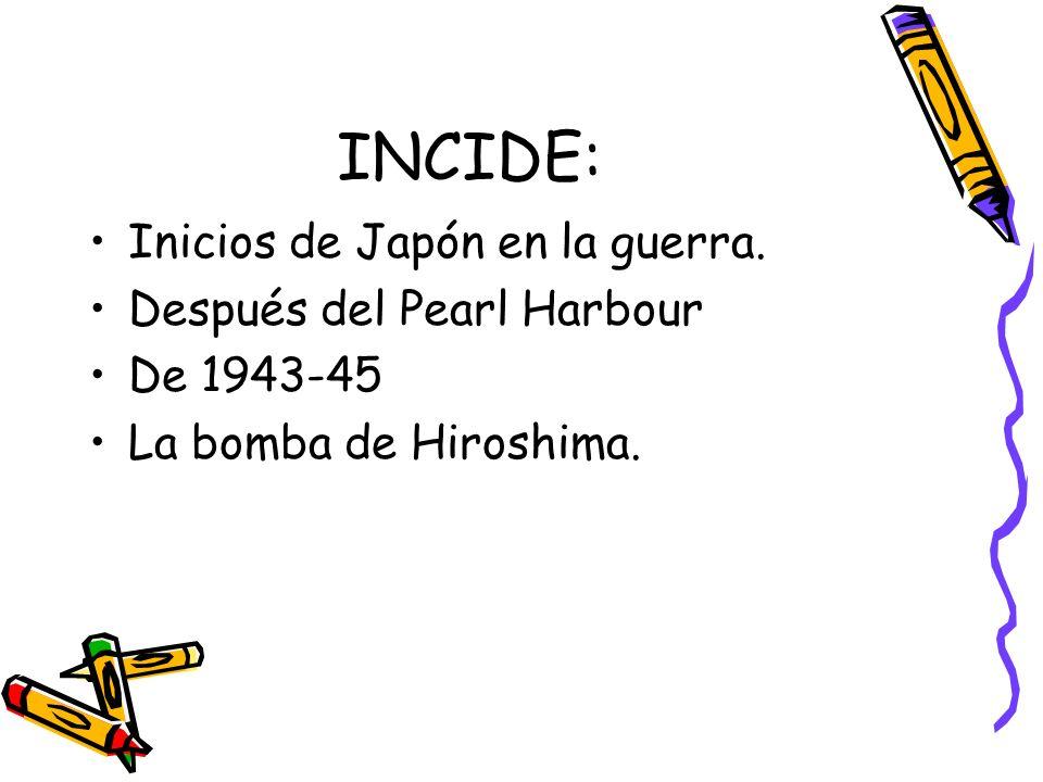 INCIDE: Inicios de Japón en la guerra. Después del Pearl Harbour