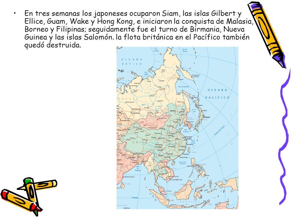 En tres semanas los japoneses ocuparon Siam, las islas Gilbert y Ellice, Guam, Wake y Hong Kong, e iniciaron la conquista de Malasia, Borneo y Filipinas; seguidamente fue el turno de Birmania, Nueva Guinea y las islas Salomón.