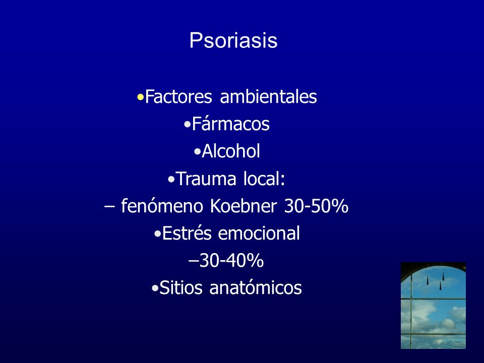 Psoriasis Factores ambientales Fármacos Alcohol Trauma local: