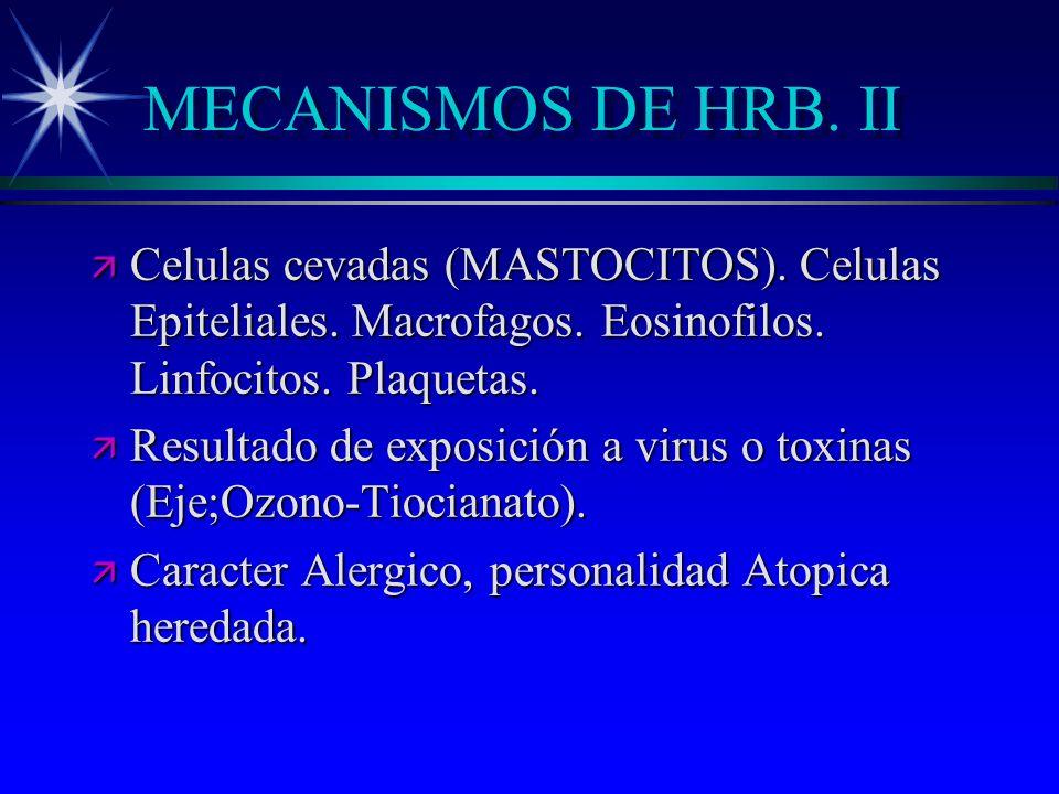 MECANISMOS DE HRB. II Celulas cevadas (MASTOCITOS). Celulas Epiteliales. Macrofagos. Eosinofilos. Linfocitos. Plaquetas.