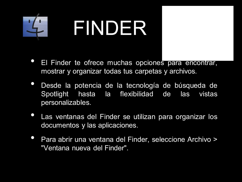 FINDER El Finder te ofrece muchas opciones para encontrar, mostrar y organizar todas tus carpetas y archivos.