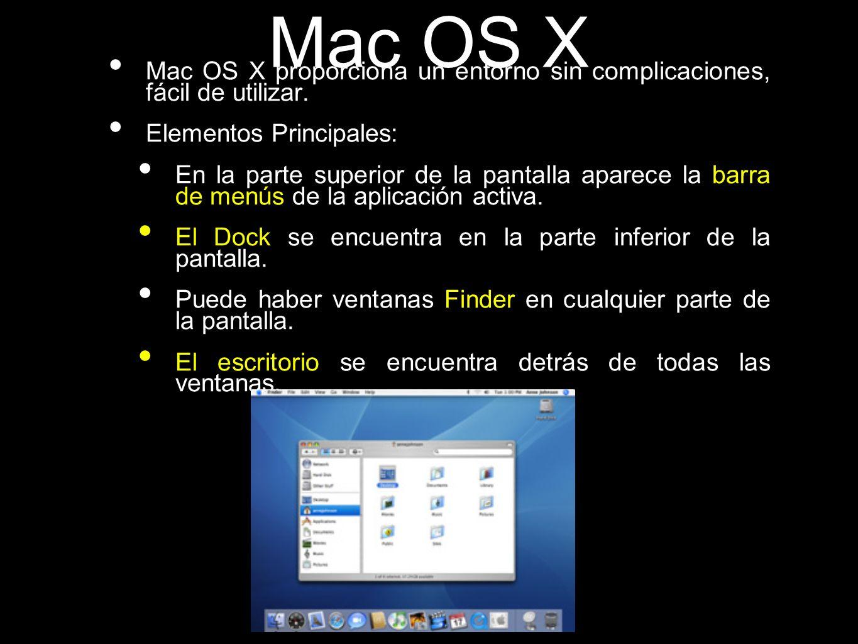 Mac OS X Mac OS X proporciona un entorno sin complicaciones, fácil de utilizar. Elementos Principales: