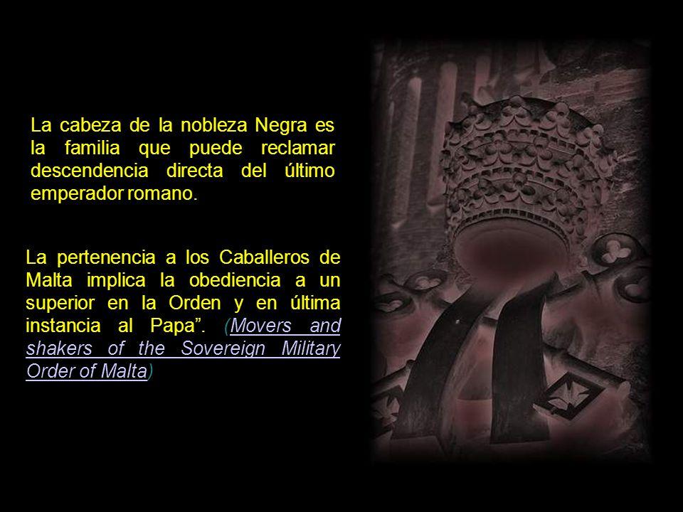 La cabeza de la nobleza Negra es la familia que puede reclamar descendencia directa del último emperador romano.