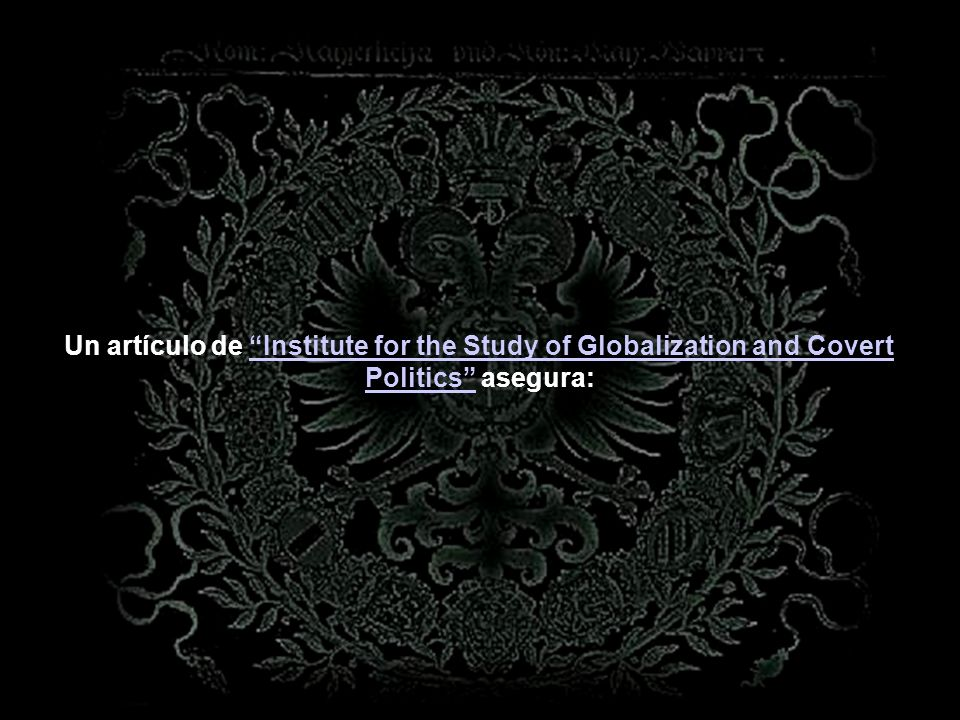 Un artículo de Institute for the Study of Globalization and Covert Politics asegura: