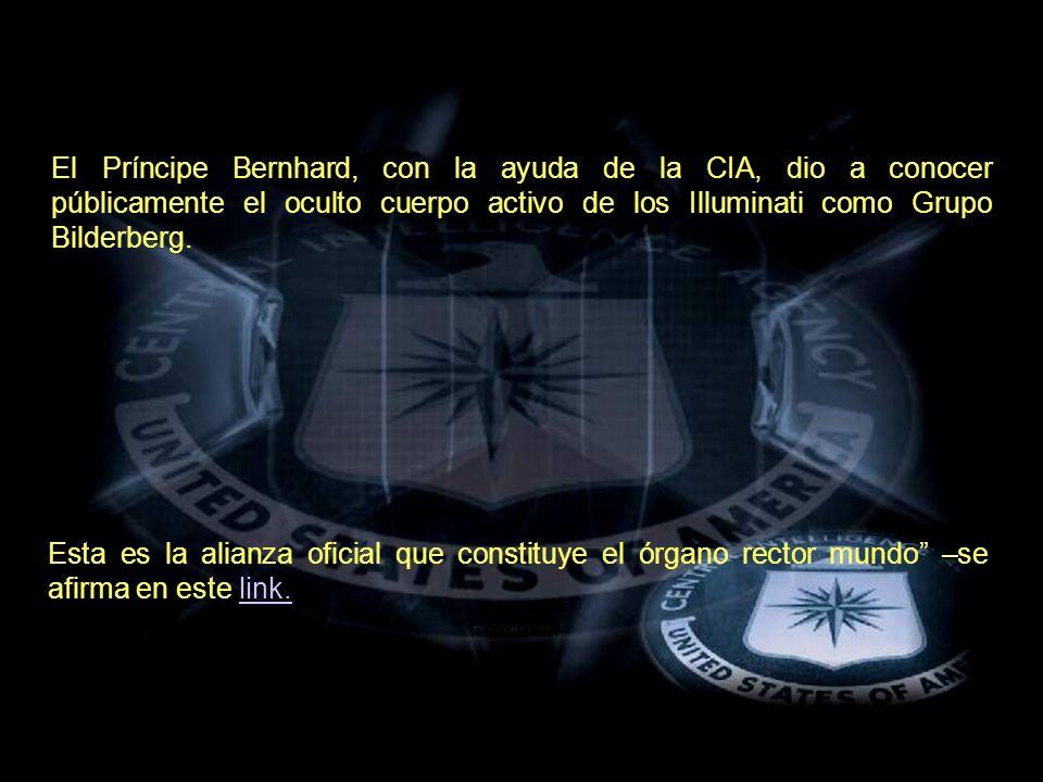 El Príncipe Bernhard, con la ayuda de la CIA, dio a conocer públicamente el oculto cuerpo activo de los Illuminati como Grupo Bilderberg.