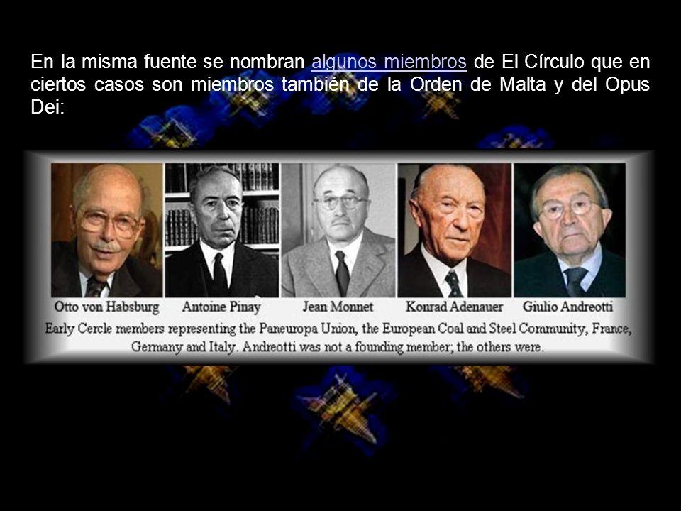 En la misma fuente se nombran algunos miembros de El Círculo que en ciertos casos son miembros también de la Orden de Malta y del Opus Dei: