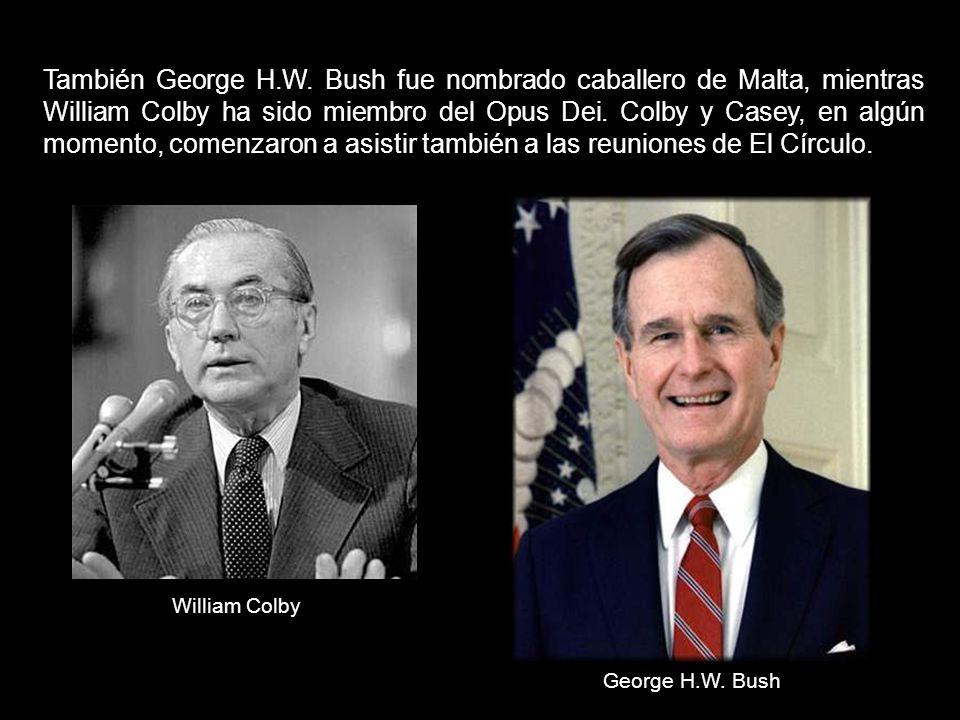 También George H.W. Bush fue nombrado caballero de Malta, mientras William Colby ha sido miembro del Opus Dei. Colby y Casey, en algún momento, comenzaron a asistir también a las reuniones de El Círculo.