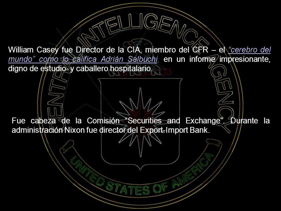 William Casey fue Director de la CIA, miembro del CFR – el cerebro del mundo como lo califica Adrián Salbuchi, en un informe impresionante, digno de estudio- y caballero hospitalario.