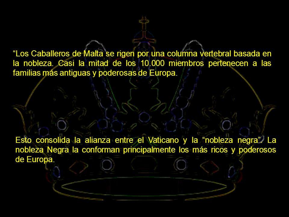 Los Caballeros de Malta se rigen por una columna vertebral basada en la nobleza. Casi la mitad de los 10.000 miembros pertenecen a las familias más antiguas y poderosas de Europa.