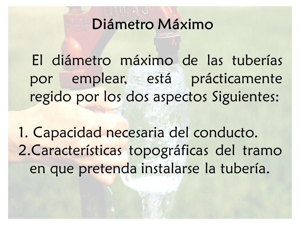 Diámetro Máximo El diámetro máximo de las tuberías por emplear, está prácticamente regido por los dos aspectos Siguientes:
