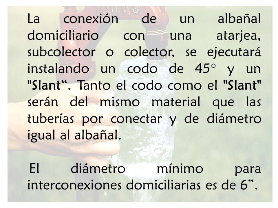 El diámetro mínimo para interconexiones domiciliarias es de 6 .