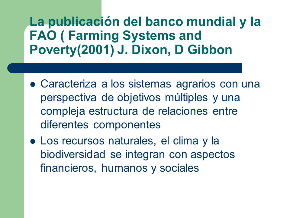 La publicación del banco mundial y la FAO ( Farming Systems and Poverty(2001) J. Dixon, D Gibbon