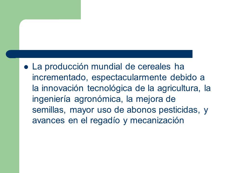 La producción mundial de cereales ha incrementado, espectacularmente debido a la innovación tecnológica de la agricultura, la ingeniería agronómica, la mejora de semillas, mayor uso de abonos pesticidas, y avances en el regadío y mecanización