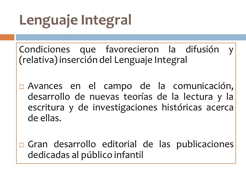 Lenguaje Integral Condiciones que favorecieron la difusión y (relativa) inserción del Lenguaje Integral.
