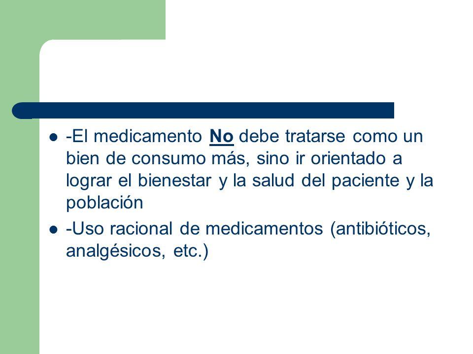 -El medicamento No debe tratarse como un bien de consumo más, sino ir orientado a lograr el bienestar y la salud del paciente y la población