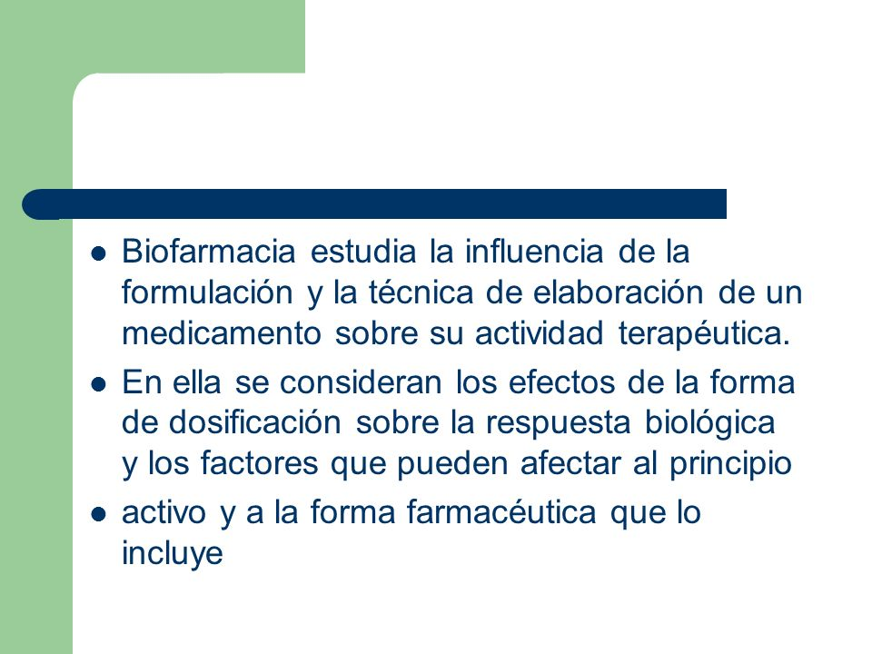 Biofarmacia estudia la influencia de la formulación y la técnica de elaboración de un medicamento sobre su actividad terapéutica.