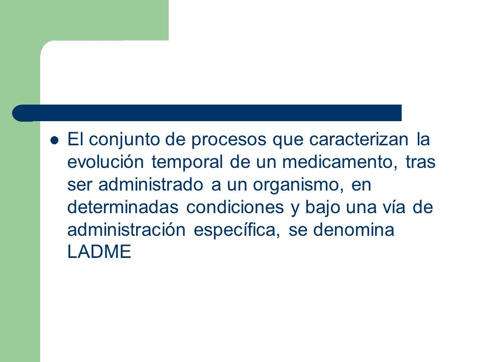 El conjunto de procesos que caracterizan la evolución temporal de un medicamento, tras ser administrado a un organismo, en determinadas condiciones y bajo una vía de administración específica, se denomina LADME