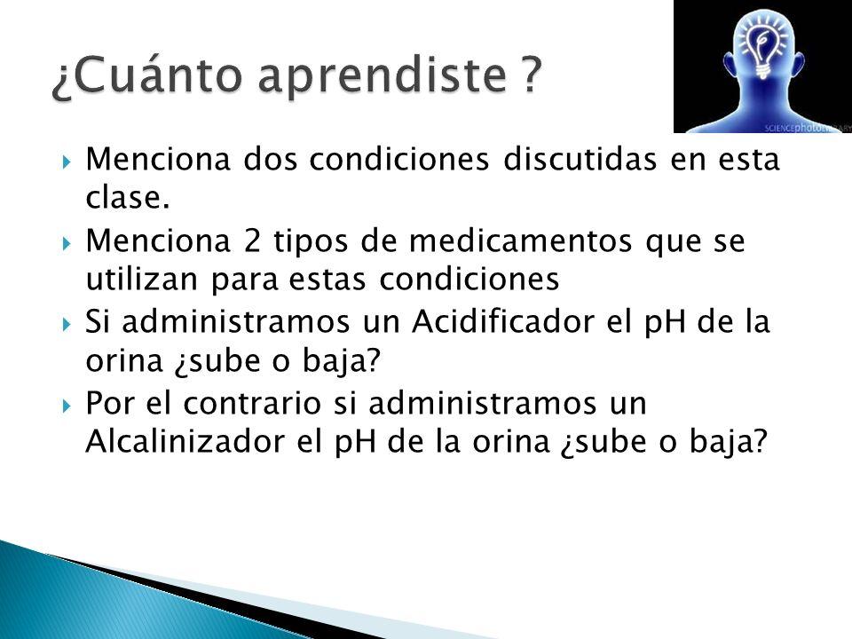 ¿Cuánto aprendiste Menciona dos condiciones discutidas en esta clase. Menciona 2 tipos de medicamentos que se utilizan para estas condiciones.