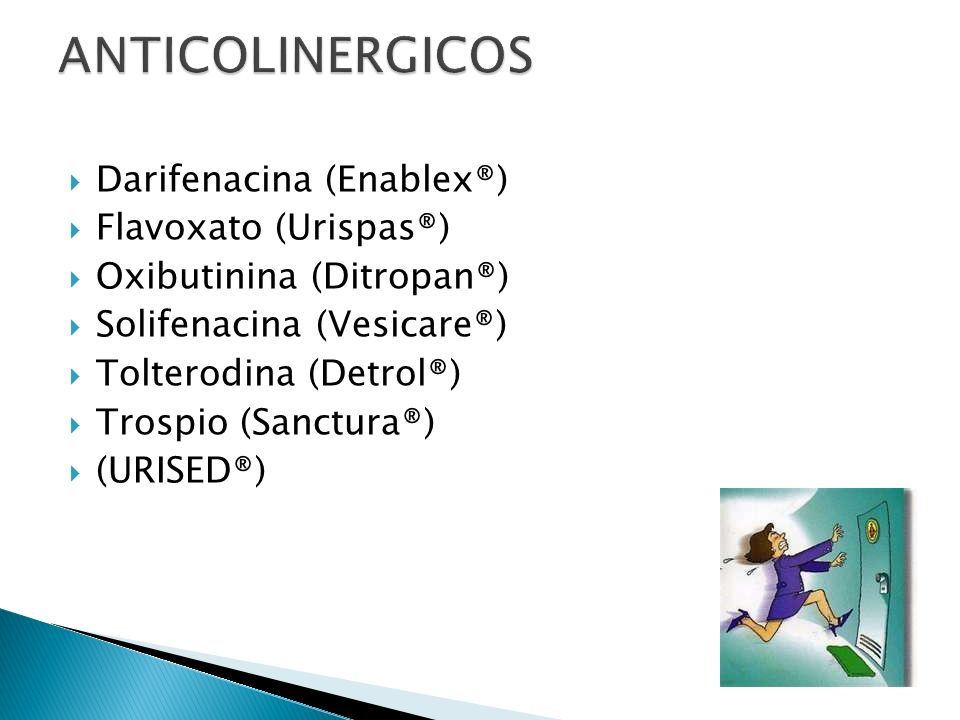 ANTICOLINERGICOS Darifenacina (Enablex®) Flavoxato (Urispas®)