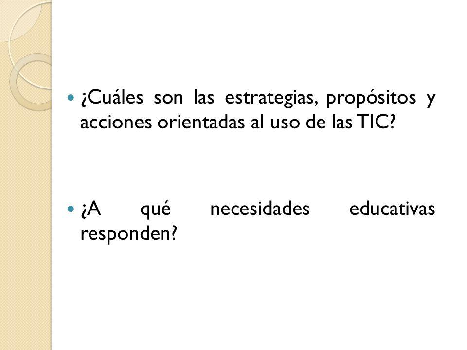 ¿Cuáles son las estrategias, propósitos y acciones orientadas al uso de las TIC