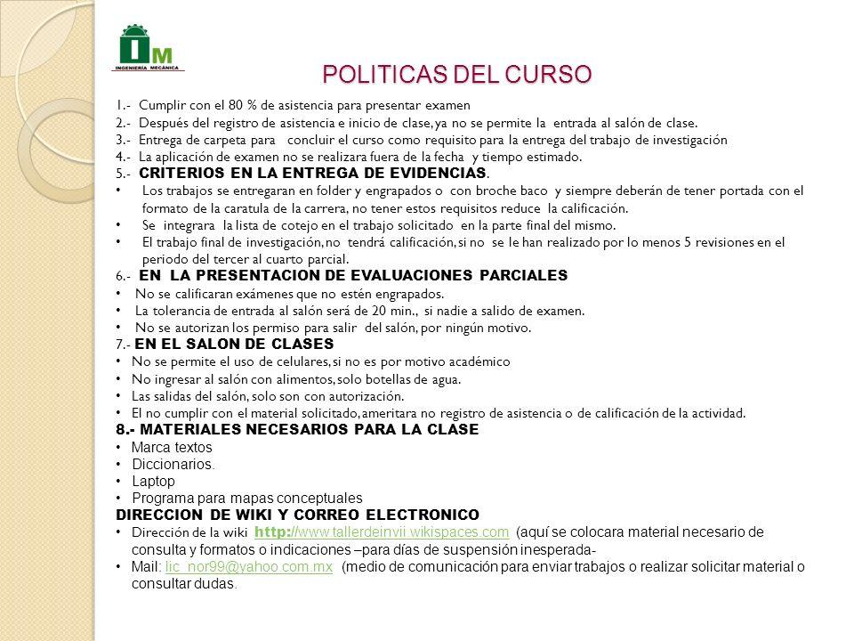 POLITICAS DEL CURSO 1.- Cumplir con el 80 % de asistencia para presentar examen.