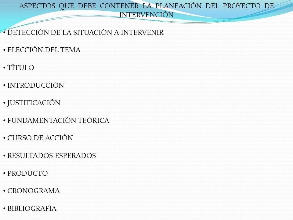 ASPECTOS QUE DEBE CONTENER LA PLANEACIÓN DEL PROYECTO DE INTERVENCIÓN