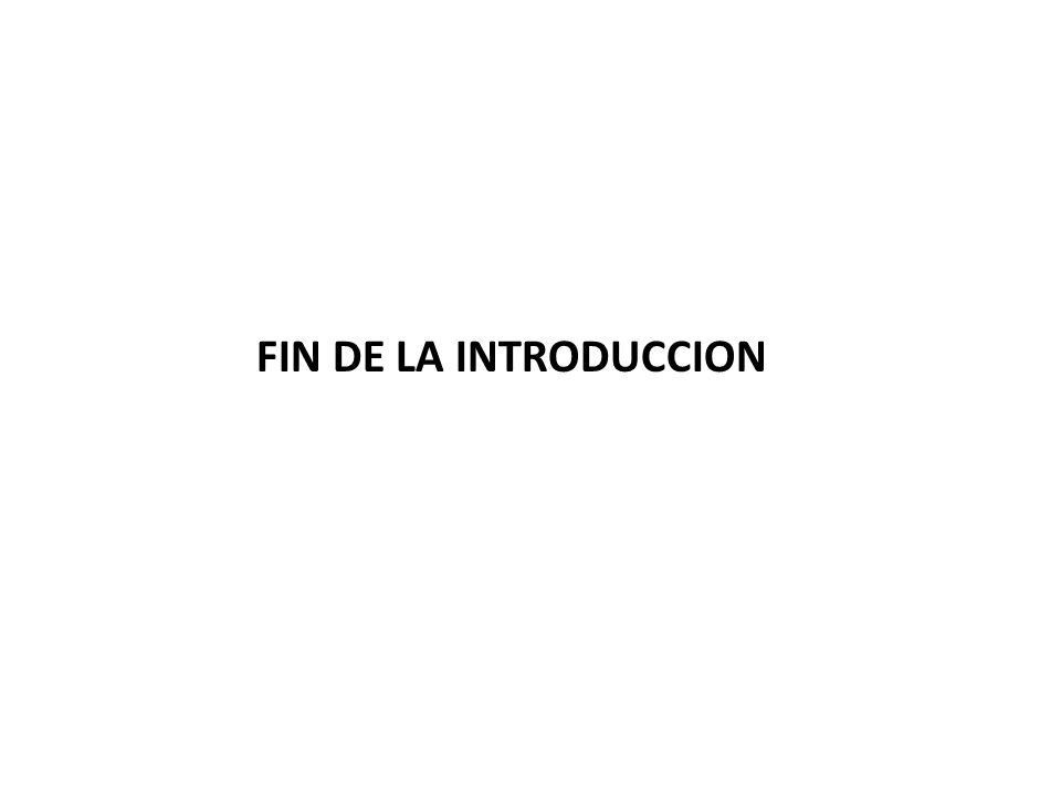 FIN DE LA INTRODUCCION