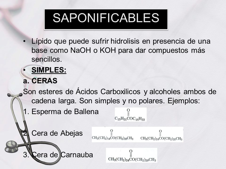 SAPONIFICABLES Lípido que puede sufrir hidrolisis en presencia de una base como NaOH o KOH para dar compuestos más sencillos.