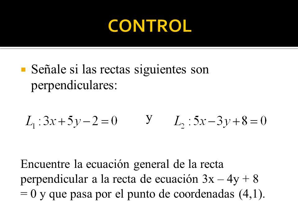 CONTROL Señale si las rectas siguientes son perpendiculares: y