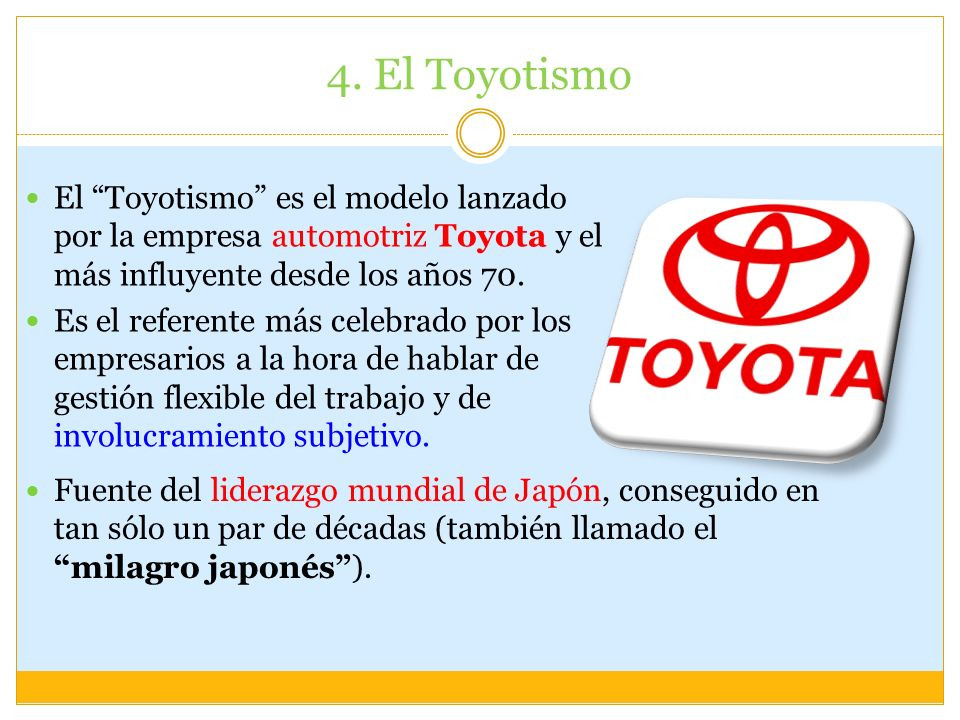 4. El Toyotismo El Toyotismo es el modelo lanzado por la empresa automotriz Toyota y el más influyente desde los años 70.