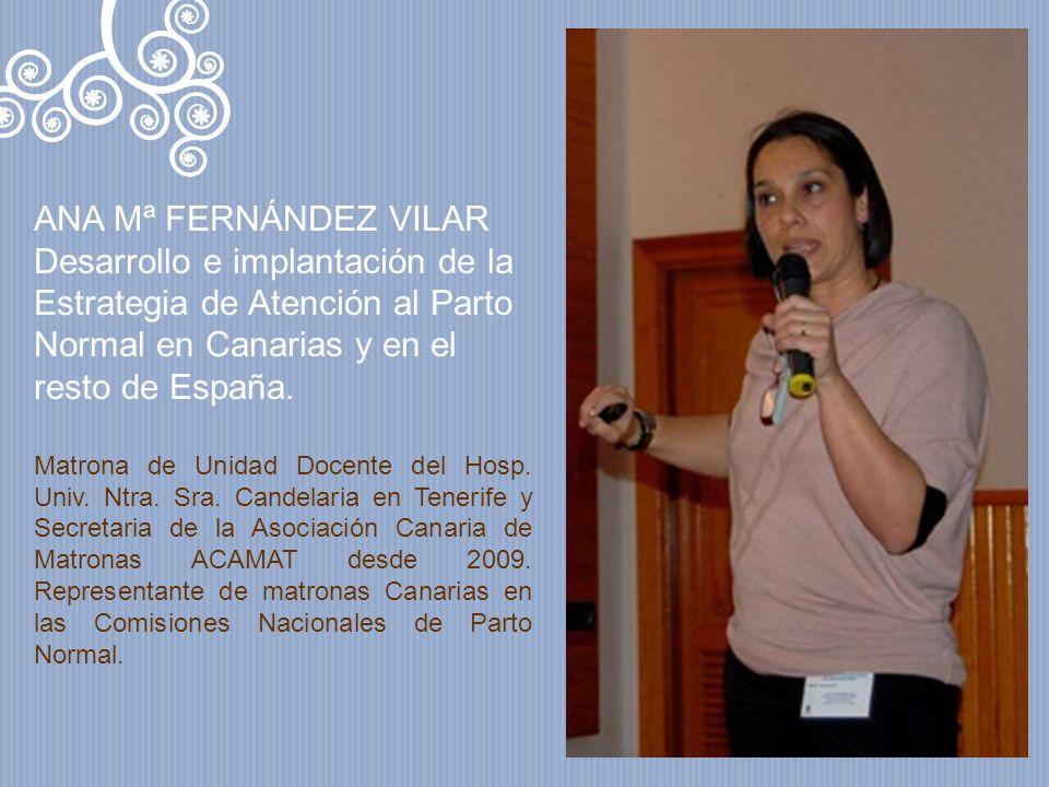 ANA Mª FERNÁNDEZ VILAR Desarrollo e implantación de la Estrategia de Atención al Parto Normal en Canarias y en el resto de España.