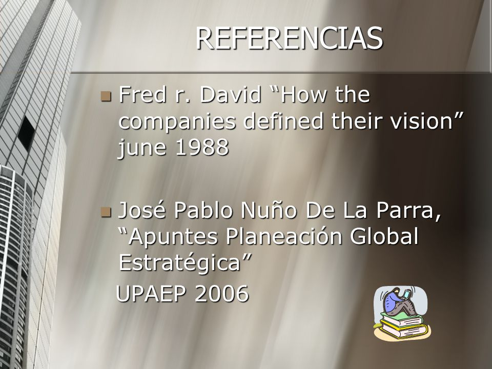 REFERENCIAS Fred r. David How the companies defined their vision june José Pablo Nuño De La Parra, Apuntes Planeación Global Estratégica