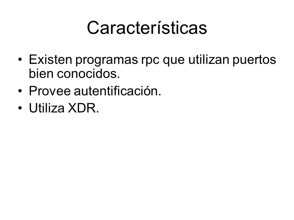 Características Existen programas rpc que utilizan puertos bien conocidos. Provee autentificación.